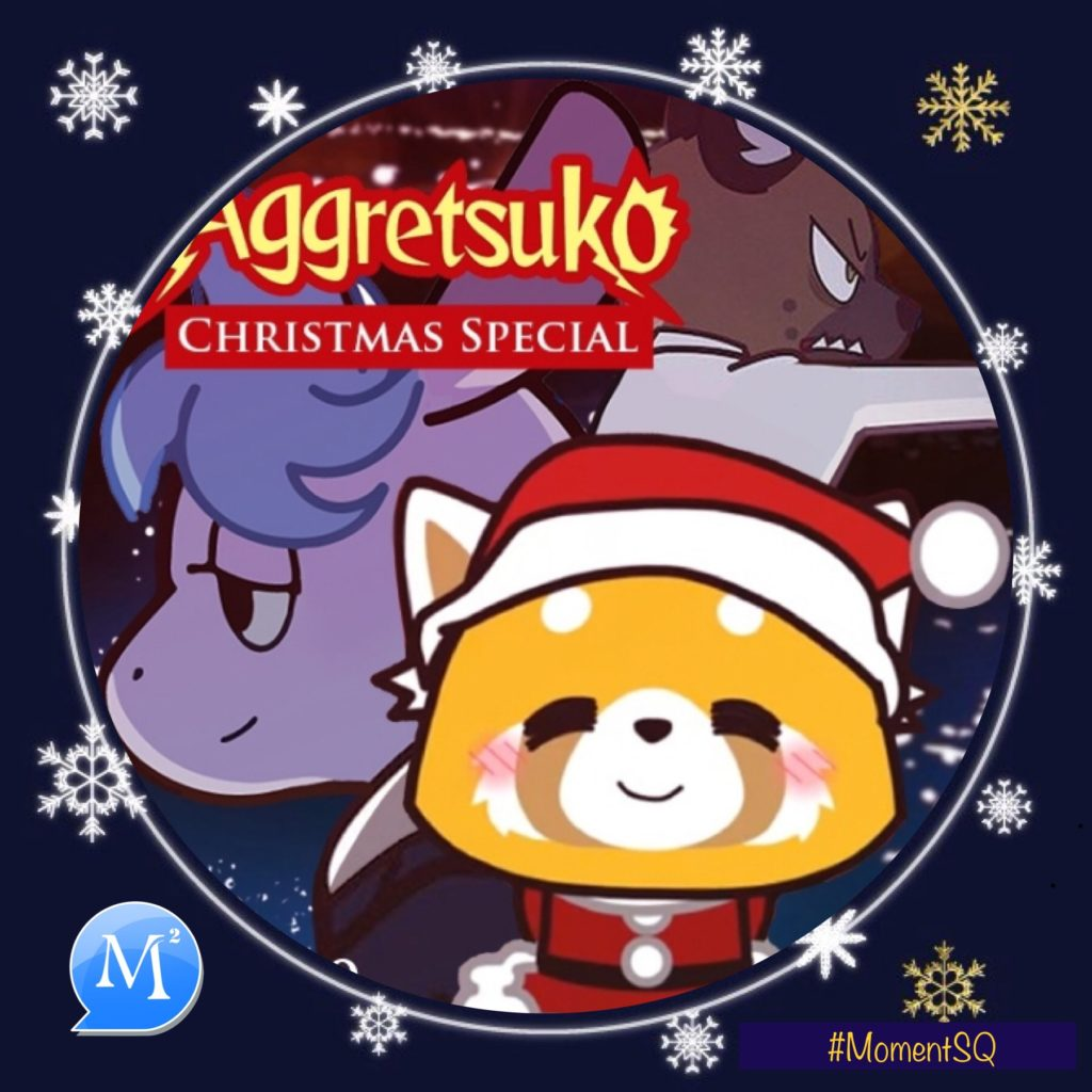 MomentSQ Aggretsuko Xmas episode is OUT now.